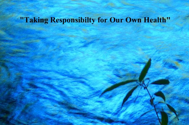 Taking Responsibilty for Our Own Health