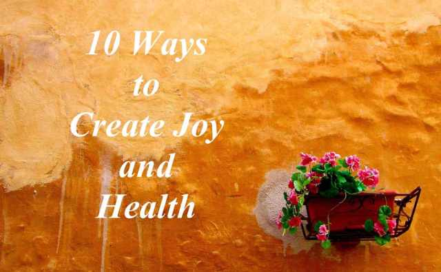 !0 Ways to Create Joy and Health copy