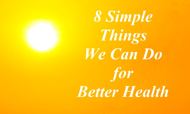 8 Simple Things We Can Do for Better Health