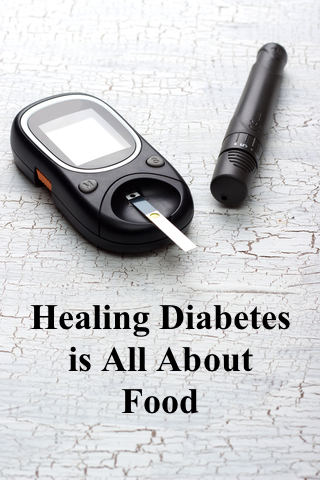 Healing Diabetes is About Food
