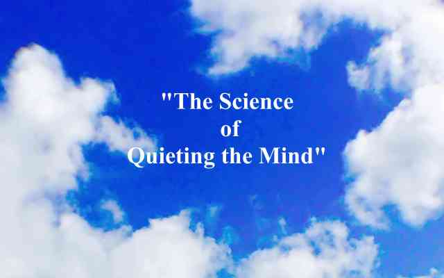 The Science of Quieting the Mind