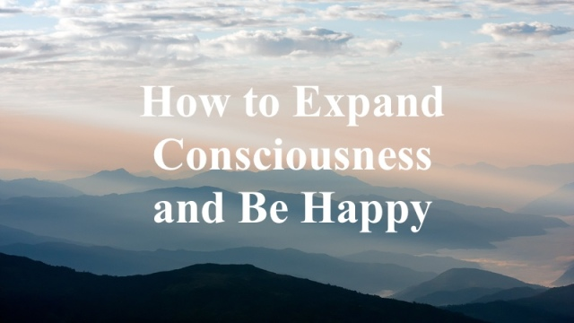 Expanding Consciousness and Being Happy